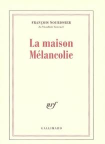 La maison mélancolie - FrançoisNourissier