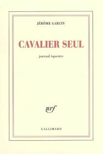 Cavalier seul : journal équestre - JérômeGarcin