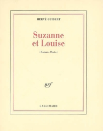 Suzanne et Louise : roman-photo - Hervé Guibert