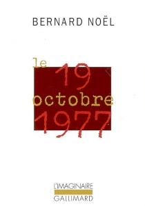 Le 19 octobre 1977 - BernardNoël