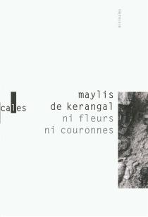 Ni fleurs ni couronnes| Suivi de Sous la cendre - Maylis deKerangal