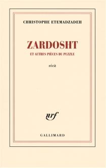 Zardosht : et autres pièces du puzzle : récit - ChristopheEtemadzadeh