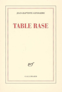 Table rase - Jean-Baptiste Gendarme