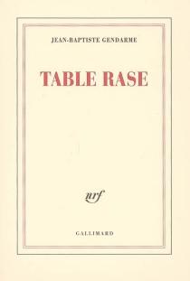 Table rase - Jean-BaptisteGendarme