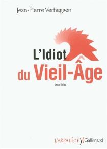 L'idiot du vieil-âge : excentries - Jean-PierreVerheggen