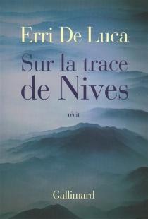 Sur la trace de Nives : récit - ErriDe Luca