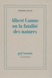 Albert Camus ou La fatalité des natures - FrédéricMusso