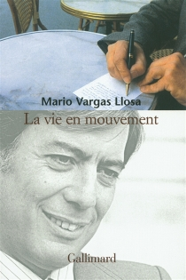 La vie en mouvement : entretiens avec Alonso Cueto - MarioVargas Llosa