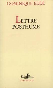 Lettre posthume - DominiqueEddé