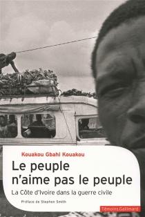 Le peuple n'aime pas le peuple : la Côte d'Ivoire dans la guerre civile - Kouakou GbahiKouakou