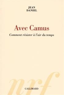 Avec Camus : comment résister à l'air du temps - JeanDaniel