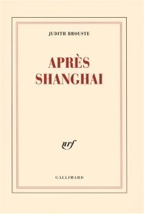 Après Shanghai - JudithBrouste