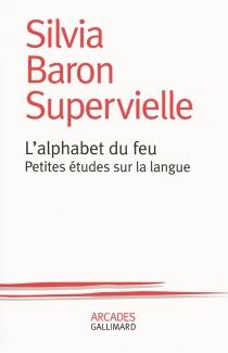 L'alphabet du feu : petites études sur la langue - SilviaBaron Supervielle