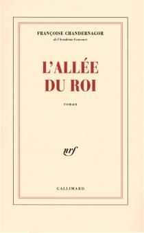 L'allée du roi : souvenirs de Françoise d'Aubigné, marquise de Maintenon, épouse du roi de France - FrançoiseChandernagor