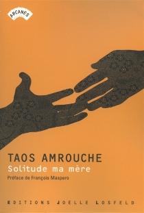 Solitude ma mère - Marguerite TaosAmrouche