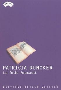 La folie Foucault - PatriciaDuncker