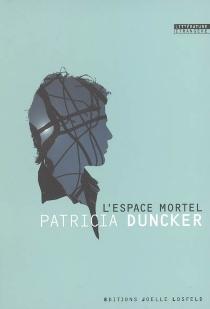 L'espace mortel - PatriciaDuncker