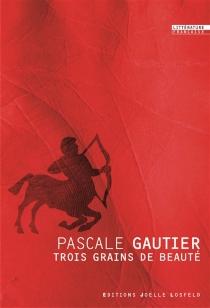Trois grains de beauté - PascaleGautier