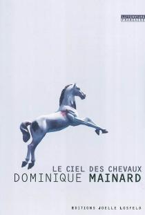 Le ciel des chevaux - DominiqueMainard