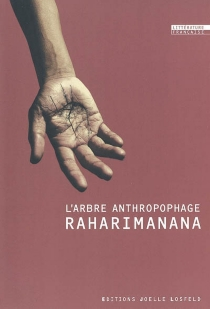 L'arbre anthropophage : récit - Raharimanana