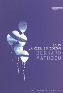 Sous un ciel en zigzag : roman par nouvelles - BernardMathieu