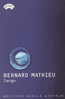 Cargo : journal d'une traversée océanique - BernardMathieu