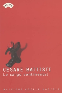 Le cargo sentimental - Cesare Battisti