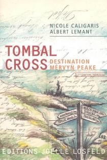Tombal cross : destination Mervyn Peake - NicoleCaligaris