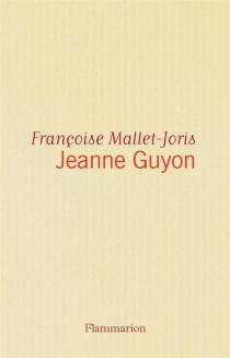 Jeanne Guyon - FrançoiseMallet-Joris