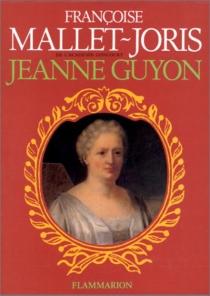 Jeanne Guyon| Jeanne Guyon| Jeanne Guyon - FrançoiseMallet-Joris