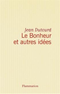 Le Bonheur et autres idées - JeanDutourd