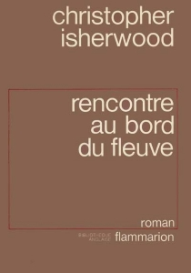 Rencontre au bord du fleuve - Christopher Isherwood