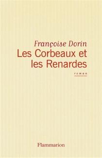 Les Corbeaux et les renardes - FrançoiseDorin