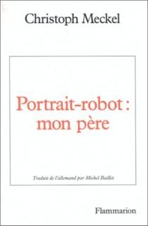 Portrait-robot : mon père - ChristophMeckel