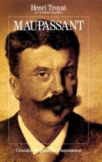 Maupassant - HenriTroyat