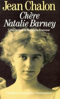 Chère Nathalie Barney : portrait d'une séductrice - JeanChalon