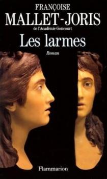 Les larmes ou La véritable histoire d'un buste en cire, de deux filles, l'une triste, l'autre gaie, d'un prince et d'un bourreau - FrançoiseMallet-Joris