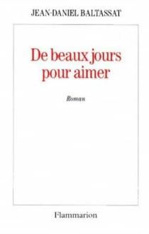 De beaux jours pour aimer - Jean-DanielBaltassat