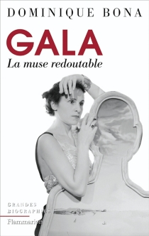 Gala : la muse redoutable - Dominique Bona