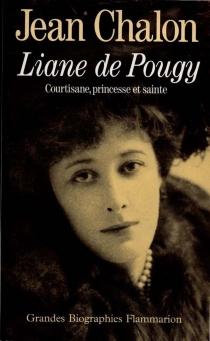 Liane de Pougy : courtisane, princesse et sainte - JeanChalon