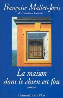 La maison dont le chien est fou - FrançoiseMallet-Joris