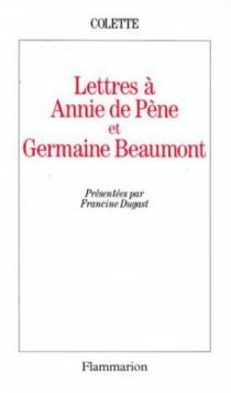 Lettres à Annie de Pène et Germaine Beaumont - Colette