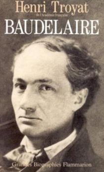 Baudelaire - HenriTroyat