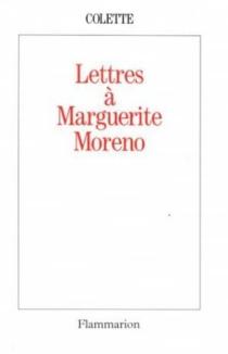Lettres à Marguerite Moreno - Colette