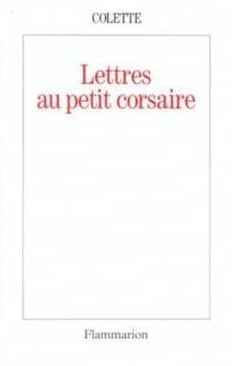Lettres au petit corsaire - Colette