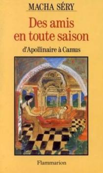 Des amis en toute saison : d'Apollinaire à Camus - MachaSéry