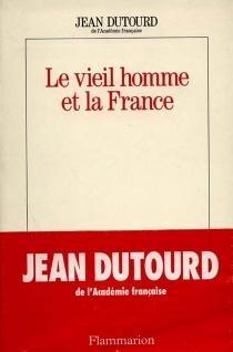 Le Vieil homme et la France - JeanDutourd