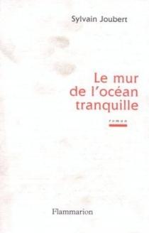 Le mur de l'océan tranquille - SylvainJoubert