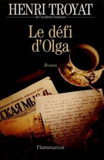 Le défi d'Olga - HenriTroyat