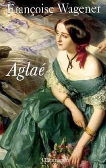 Aglaé - FrançoiseWagener